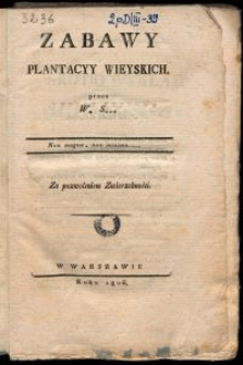 Zabawy plantacyy wieyskich / przez W* S***.