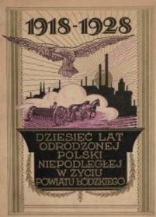 Dziesięć lat Odrodzonej Polski Niepodległej w życiu powiatu łódzkiego : 1918-1928 : [księga pamiątkowa]