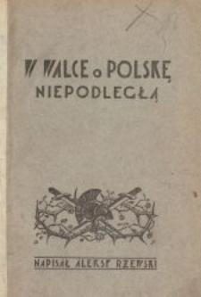 W walce z trójzaborcami o Polskę niepodległą : wspomnienia
