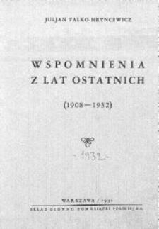 Wspomnienia z lat ostatnich : (1908-1932)