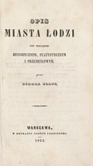 Opis miasta Łodzi pod względem historycznym, statystycznym i przemysłowym