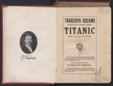 Tragedya oceanu : strzaskanie i zatonięcie okrętu Titanic, z którym na dno morza poszło 1517 osób