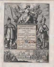 Commentariorum Chotinensis belli libri tres. Auctore Iacobo Sobieski […] Castellano Cracoviensi […]