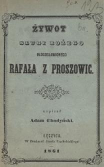 Żywot sługi bożego błogosławionego Rafała z Proszowic