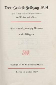 Der Herbst - Feldzug 1914 : der Abschluss der Operationen im Westen und Osten : mit einundzwanzig Karten und Skizzen. [Tl. 1]