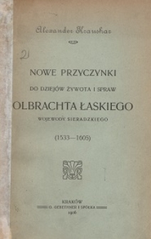 Nowe przyczynki do dziejów żywota i spraw Olbrachta Łaskiego, wojewody sieradzkiego : (1533-1605)