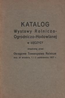 Katalog Wystawy Rolniczo-Ogrodniczo-Hodowlanej w Łęczycy urządzonej przez Okręgowe Towarzystwo Rolnicze dnia 30 września, 1 i 2 października 1927 r.