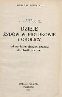 Dzieje Żydów w Piotrkowie i okolicy : od najdawniejszych czasów do chwili obecnej