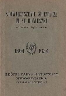 Stowarzyszenie Śpiewacze im. St. Moniuszki 1894-1934 : krótki zarys historyczny Stowarzyszenia za ostatnie dziesięć lat