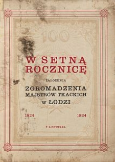 W setną rocznicę założenia Zgromadzenia Majstrów Tkackich w Łodzi : 1824-1924, 9 listopada
