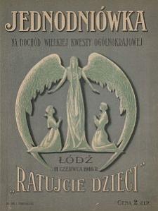 """""""Ratujcie dzieci"""" : jednodniówka na dochód Wielkiej Kwesty Ogólnokrajowej, Łódź 11 czerwca 1916 r."""