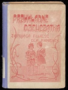 Przykładne dziewczątka : zajmująca powieść dla panienek