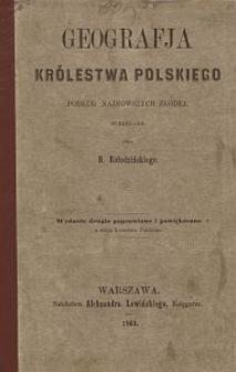 Geografja Królestwa Polskiego : podług najnowszych źródeł
