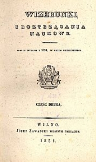 Wizerunki i Roztrząsania Naukowe. Podług wydania z 1834, w niczem niezmienionego, Cz. 2