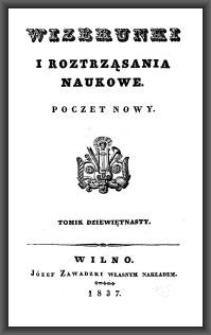 Wizerunki i Roztrząsania Naukowe : poczet nowy. 1837 [R. 4], T. 19