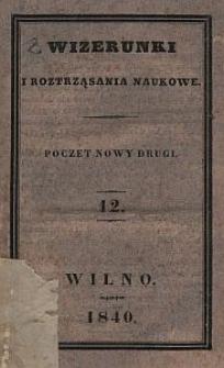 Wizerunki i Roztrząsania Naukowe : poczet nowy drugi. 1840 [R. 7], T. 12