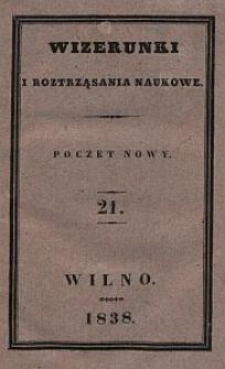 Wizerunki i Roztrząsania Naukowe : poczet nowy. 1838 [R. 5], T. 21