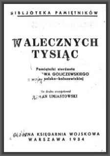 Walecznych tysiąc : pamiętniki sierżanta Władysława Goliczewskiego z wojny polsko-bolszewickiej