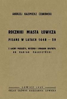 Roczniki miasta Łowicza pisane w latach 1648-59 / Andrzej Kazimierz Cebrowski ; z łac. przeł., wstępem i uwagami opatrzył Marian Małuszyński