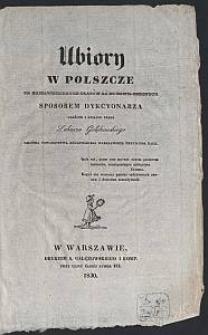 Ubiory w Polszcze od najdawniejszych czasów aż do chwil obecnych / sposobem dykcyonarza ułożone i opisane przez Łukasza Gołębiowskiego