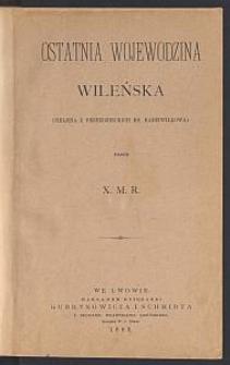 Ostatnia wojewodzina wileńska : (Helena z Przeździeckich ks. Radziwiłłowa) / przez X. M. R.