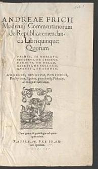 Andreae Fricii Modreuij Commentariorum de Republica emendanda Libri quinque [...]