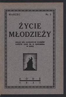 Życie Młodzieży : organ Kół Naukowych Uczniów Państw. Gimn. im. M. Kopernika w Łodzi. 1931-03 nr 3