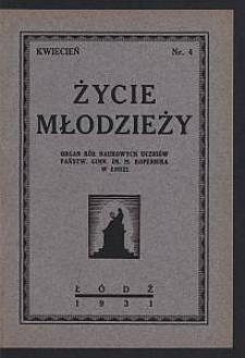 Życie Młodzieży : organ Kół Naukowych Uczniów Państw. Gimn. im. M. Kopernika w Łodzi. 1931-04 nr 4
