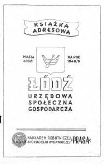 Książka Adresowa Miasta Łodzi na Rok 1948/9 : Łódź urzędowa, społeczna, gospodarcza