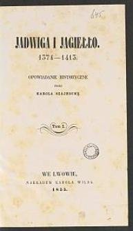 Jadwiga i Jagiełło, 1374-1413 : opowiadanie historyczne. T. 1