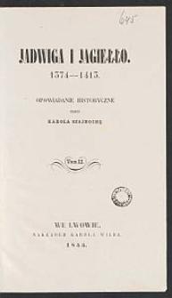 Jadwiga i Jagiełło, 1374-1413 : opowiadanie historyczne. T. 2