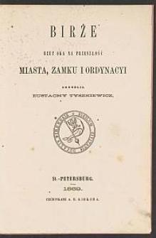 Birże : rzut oka na przeszłość miasta, zamku i ordynacyi / skreślił Eustachy Tyszkiewicz