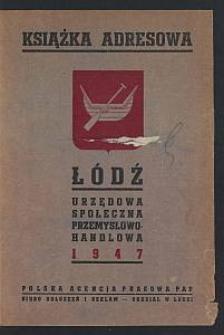 Łódź Urzędowa, Społeczna, Przemysłowo-Handlowa : książka adresowa. R. 1947