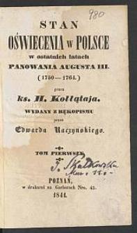Stan oświecenia w Polsce w ostatnich latach panowania Augusta III (1750-1764). T. 1-2 / przez H. Kołłątaja ; wyd. z rękopismu przez Edwarda Raczyńskiego.
