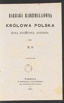 Barbara Radziwiłłówna : królowa polska : żona Zygmunta Augusta / przez R. S.