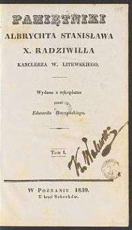 Pamiętniki Albrychta Stanisława X. Radziwiłła Kanclerza W. Litewskiego. T.1 / wyd. z rękopismu przez Edwarda Raczyńskiego