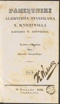 Pamiętniki Albrychta Stanisława X. Radziwiłła Kanclerza W. Litewskiego. T. 2 / wyd. z rękopismu przez Edwarda Raczyńskiego