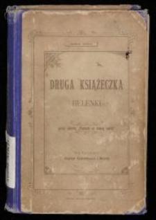 """Druga książeczka Helenki : powieści dla dzieci zaczynających już czytać gładko / przez autorkę """"Pamiątki po dobrej matce""""."""