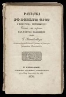 Pamiątka po dobrym ojcu / z rękopisma bezimiennego trzeci raz wydana dla użytku młodzieży przez T. Sierocińskiego