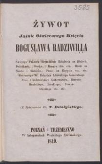 Żywot Jaśnie Oświeconego Księcia Bogusława Radziwiłła [...] : (z rękopismów Hr. T. Działyńskiego)