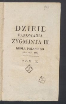 Dzieje panowania Zygmunta III, Króla Polskiego [...]. T. 2 / przez J. U. Niemcewicza