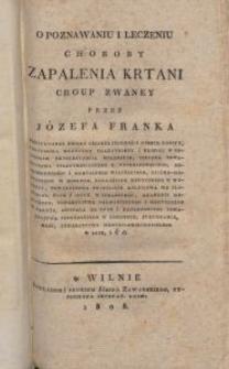 O poznawaniu i leczeniu choroby zapalenia krtani croup zwaney / przez Józefa Franka [...].
