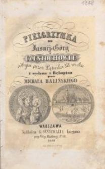 Pielgrzymka do Jasnej-Góry w Częstochowie : odbyta przez Pątnika XIX wieku i / wydana z rękopisu przez Michała Balińskiego.