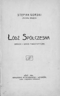 Łódź spółczesna : obrazki i szkice publicystyczne / Stefan Gorski (Michał Nałęcz)