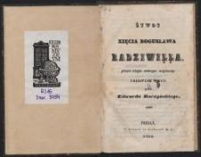 Żywot xięcia Bogusława Radziwiłła przez niego samego napisany / z rękopismu wydany przez Edwarda Raczyńskiego