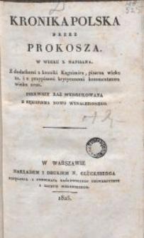 Kronika polska przez Prokosza w wieku X napisana : z dodatkami z kroniki Kagnimira, pisarza wieku XI, i z przypisami krytycznemi kommentatora wieku XVIII pierwszy raz wydrukowana z rękopisma nowo wynalezionego