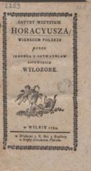 Satyry wszystkie Horacyusza : wierszem polskim / przez jednego z obywatelow litewskich wyłozone