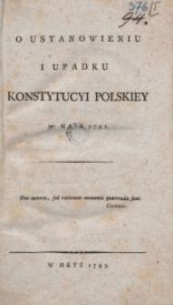 O Ustanowieniu I Upadku Konstytucyi Polskiey 3go Maia 1791. [Cz. 1, O Ustanowieniu Konstytucyi Polskiey 3go Maia 1791]