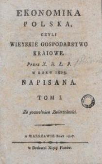 Ekonomika polska, czyli wieyskie gospodarstwo kraiowe. T. 1 / przez X. H. Ł. P. w roku 1805 napisana