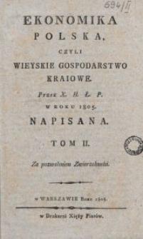 Ekonomika polska, czyli wieyskie gospodarstwo kraiowe. T. 2 / przez X. H. Ł. P. w roku 1805 napisana